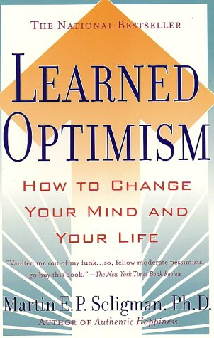 Learned Optimism – How to Change Your Mind and Your Life